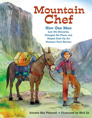 Mountain Chef  How One Man Lost His Groceries  Changed His Plans  and Helped Cook Up the National Park Service