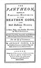 "The Pantheon, Representing the Fabulous Histories of the Heathen Gods ... Revised, Corrected, Amended, and Illustrated with New Copper Cuts of the Several Deities. For the Use of Schools. By Andrew Tooke. [A Translation by Tooke of ""Pantheum Mythicum,"" by François Antoine Pomey.]"