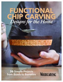 Functional Chip Carving Designs for the Home  36 Simple Projects from Bowls to Barrettes