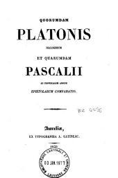 Quorumdam Platonis dialogorum et quarumdam Pascalii ad provincialem amicum epistolarum comparatio