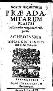 Novus Prometheus, praeadamitarum plastes ...: Schediasma