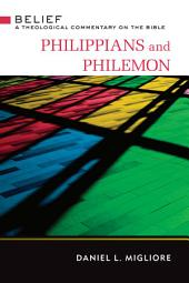 Philippians and Philemon: Belief: A Theological Commentary on the Bible