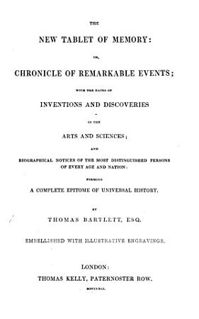 The New Tablet of Memory  Or  Chronicle of Remarkable Events  with the Dates of Inventions and Discoveries in the Arts and Sciences  and Biographical Notices  Etc   With Plates   PDF