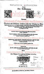 Theatrum Botanicum. Das ist: Neu Vollkommenes Kräuter-Buch: Worinnen Allerhand Erdgewächse der Bäumen, Stauden und Kräutern, welche in allen vier Theilen der Welt, sonderlich aber in Europa herfür kommen, neben ihren ... Fürtrefflichen Würckungen, ... und deren Gebrauch, wider allerley Kranckheiten an Menschen und Vieh, Mit sonderbahrem Fleiß auff eine ganz neue Art und Weise ... beschrieben, Auch mit schönen, theils neuen Figuren geziert, und neben denen ordenlichen, so wohl Kräuter- als Kranckheit-Registern, mit nutzlichen Marginalien vorgestellet sind. Allen Aerzten ... sonderlich auch denen auff dem Land wohnenden .. höchst nutzlich und ergetzlich