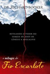 O Milagre do Fio Escarlate: Revelando o poder do sangue de Jesus de Gênesis a Apocalipse