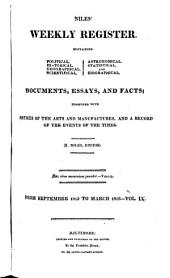 Niles' National Register: Containing Political, Historical, Geographical, Scientifical, Statistical, Economical, and Biographical Documents, Essays and Facts : Together with Notices of the Arts and Manufactures, and a Record of the Events of the Times, Volume 9