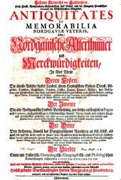 Antiquitates et memorabilia Nordgaviae veteris oder Nordgauische Alterthümer und Merckwürdigkeiten (etc.)