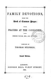 Family devotions, from the Book of common prayer: with prayers at the communion, from bishops Taylor, Ken, and Beveridge, compiled by T. Stephen