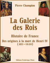 La Galerie des Rois: Histoire de France des Origines à la mort de Henri IV (481-1610)