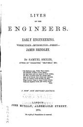 Lives of the Engineers: Early engineering. Vermuyden. Myddelton. Perry. James Brindley