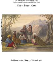 The Sufi Message of Hazrat Inayat Khan  Healing  Mental Purification and the Mind World PDF