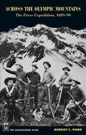 "Across the Olympic Mountains: ""The Press Expedition, 1889-90"""