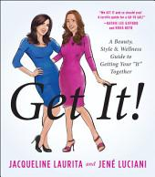 Get It!: A Beauty, Style, and Wellness Guide to Getting Your It Together