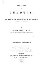 Lectures on Tumours: Delivered in the Theatre of the Royal College of Surgeons of England
