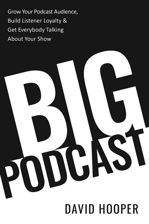 Big Podcast     Grow Your Podcast Audience  Build Listener Loyalty  and Get Everybody Talking About Your Show