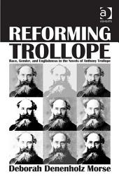 Reforming Trollope: Race, Gender, and Englishness in the Novels of Anthony Trollope