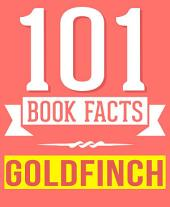 The Goldfinch - 101 Amazingly True Facts You Didn't Know: Fun Facts and Trivia Tidbits Quiz Game Books