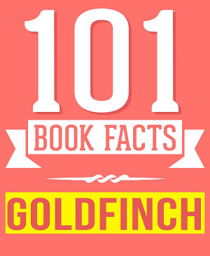 The Goldfinch   101 Amazingly True Facts You Didn t Know