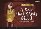 A Rose That Sheds Blood: Perception and Reality