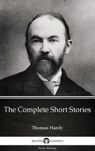 The Complete Short Stories by Thomas Hardy   Delphi Classics  Illustrated  PDF