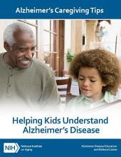 Helping Kids Understand Alzheimer's Disease: Alzheimer's Caregiving Tips