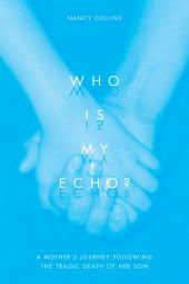 Who is My Echo?: A Mother's Journey Following the Tragic Death of her Son