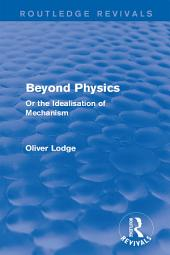 Beyond Physics: Or the Idealisation of Mechanism