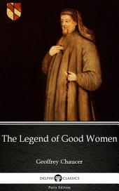 The Legend of Good Women by Geoffrey Chaucer - Delphi Classics (Illustrated)