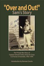''OVER AND OUT!'': The Private War Diary of Captain Samuel Cutler, Army Air Corps, 1942-1944