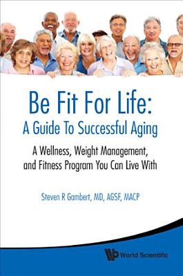 Be Fit For Life  A Guide To Successful Aging PDF