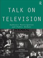 Talk on Television: Audience Participation and Public Debate