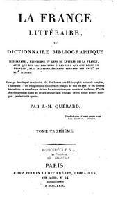 La France littéraire ou dictionnaire bibliographique des savants, historiens et gens de lettres de la France, ainsi que les littérateurs étrangers qui ont écrit en français, plus particulièrement: pendant les XVIIIè et XIXè siècles, Volume6