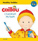 Caillou: I Can Brush My Teeth
