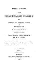 Illustrations of the Public Buildings of London: With Historical and Descriptive Accounts of Each Edifice : in Two Volumes, Volume 1