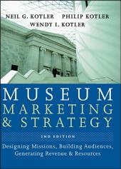 Museum Marketing and Strategy: Designing Missions, Building Audiences, Generating Revenue and Resources, Edition 2