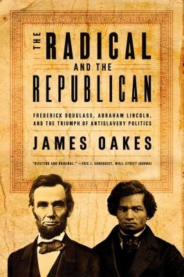 Download The Radical and the Republican  Frederick Douglass  Abraham Lincoln  and the Triumph of Antislavery Politics Book