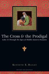 The Cross and the Prodigal: Luke 15 Through the Eyes of Middle Eastern Peasants, Edition 2