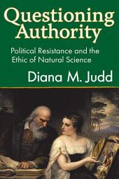 Questioning Authority: Political Resistance and the Ethic of Natural Science
