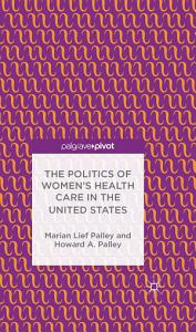 The Politics of Women   s Health Care in the United States Book