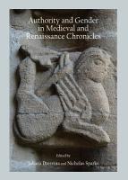 Authority and Gender in Medieval and Renaissance Chronicles PDF