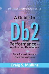 A Guide to Db2 Performance for Application Developers: Code for Performance from the Beginning