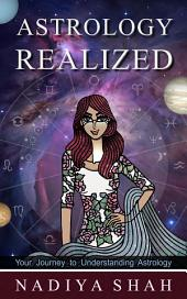 Astrology Realized: Your Journey to Understanding Astrology