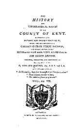 The History and Topographical Survey of the County of Kent: Containing the Antient and Present State of It, Civil and Ecclesiastical, Volume 8