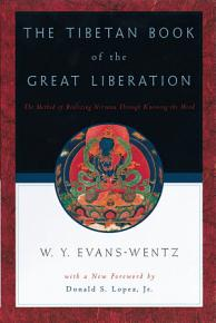 The Tibetan Book of the Great Liberation  Or  The Method of Realizing Nirv     a Through Knowing the Mind PDF