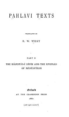 Pahlavi Texts  The D  adist  n   i D  in  ik and the Epistles of M  an  usk  ihar
