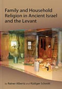 Family and Household Religion in Ancient Israel and the Levant