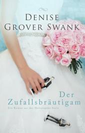 Der Zufallsbräutigam: Ein Roman aus der Heiratspakt-Serie