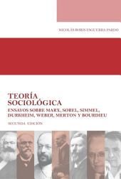 Teoría sociológica Ensayos sobre Marx, Sorel, Simmel, Durkheim, Weber, Merton y Bourdieu: Segunda Edición