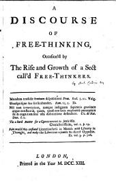 A Discourse of Free-thinking,: Occasion'd by the Rise and Growth of a Sect Call'd Free-thinkers..