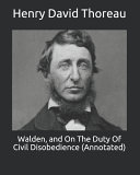 Walden, and On The Duty Of Civil Disobedience (Annotated)